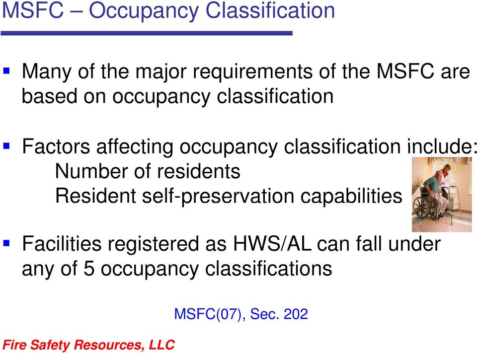include: Number of residents Resident self-preservation capabilities Facilities