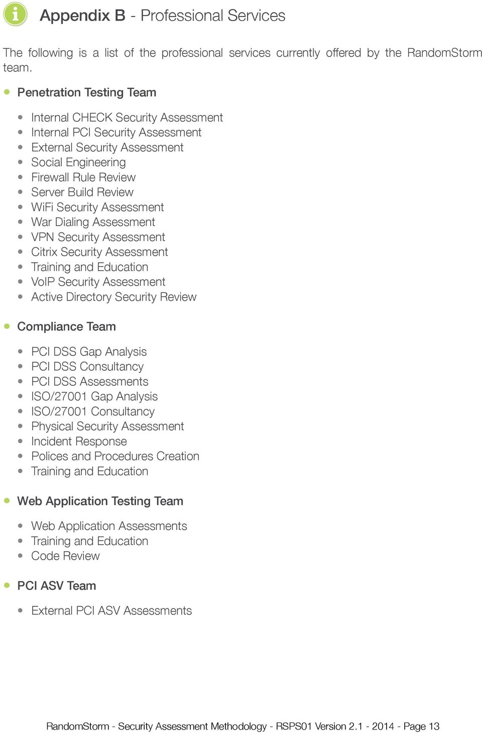 Assessment War Dialing Assessment VPN Security Assessment Citrix Security Assessment Training and Education VoIP Security Assessment Active Directory Security Review Compliance Team PCI DSS Gap
