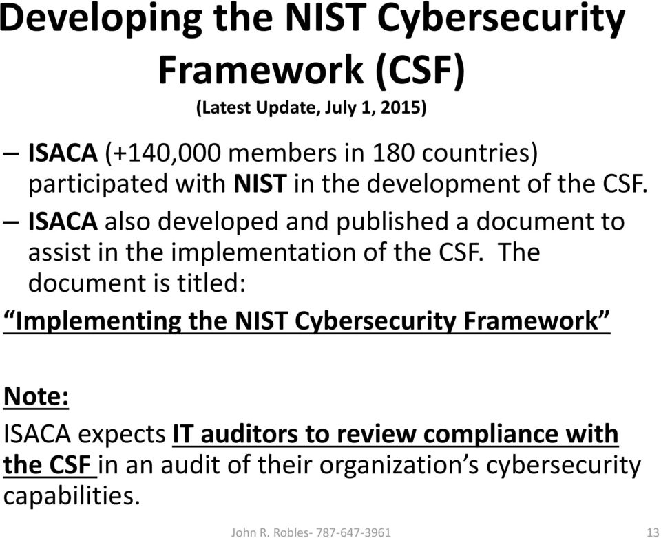 ISACA also developed and published a document to assist in the implementation of the CSF.