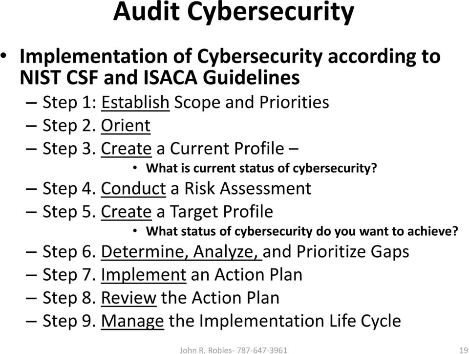 Conduct a Risk Assessment Step 5. Create a Target Profile What status of cybersecurity do you want to achieve? Step 6.