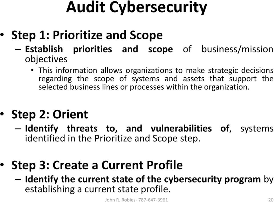 within the organization. Step 2: Orient Identify threats to, and vulnerabilities of, systems identified in the Prioritize and Scope step.