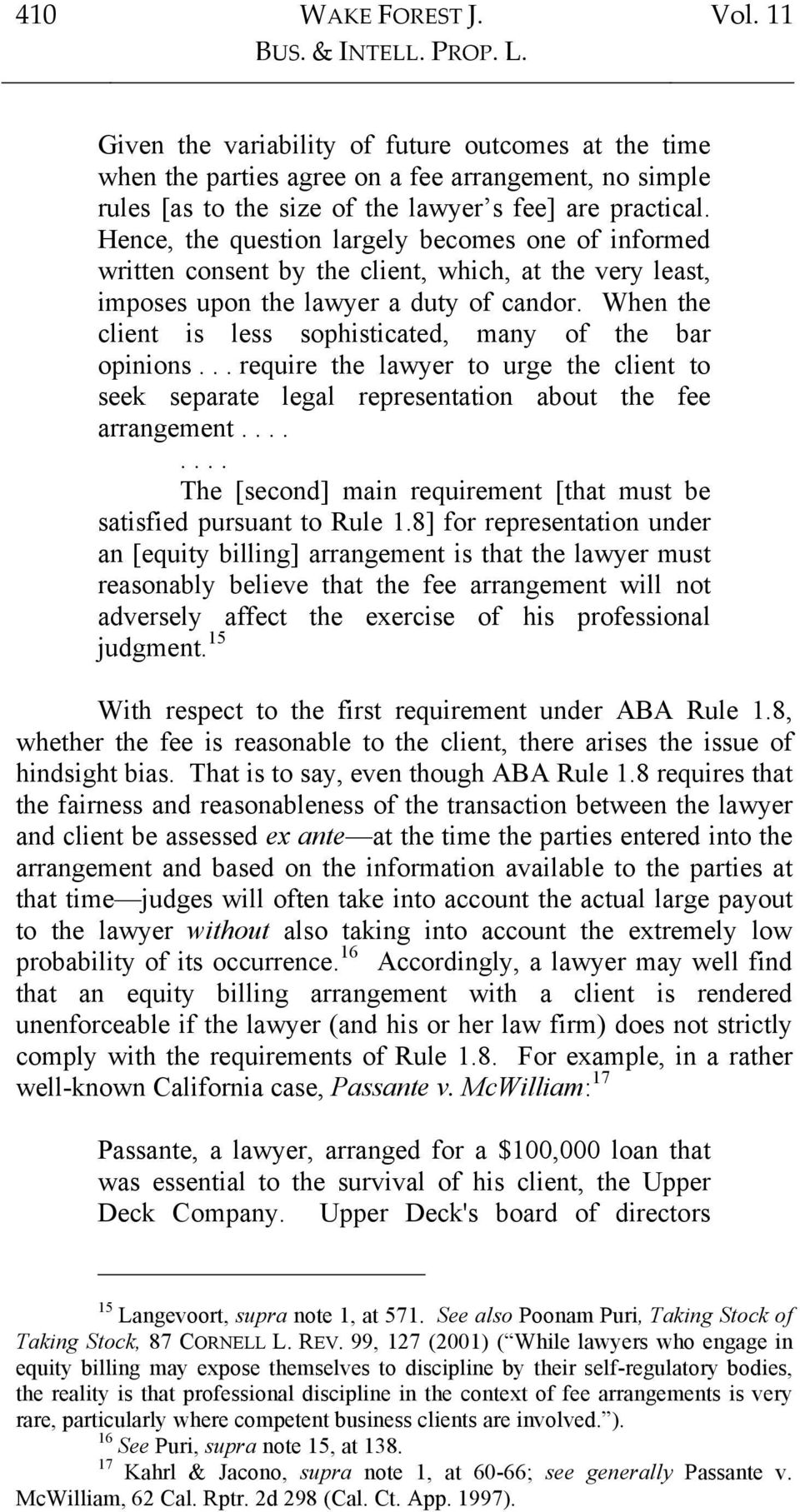 Hence, the question largely becomes one of informed written consent by the client, which, at the very least, imposes upon the lawyer a duty of candor.