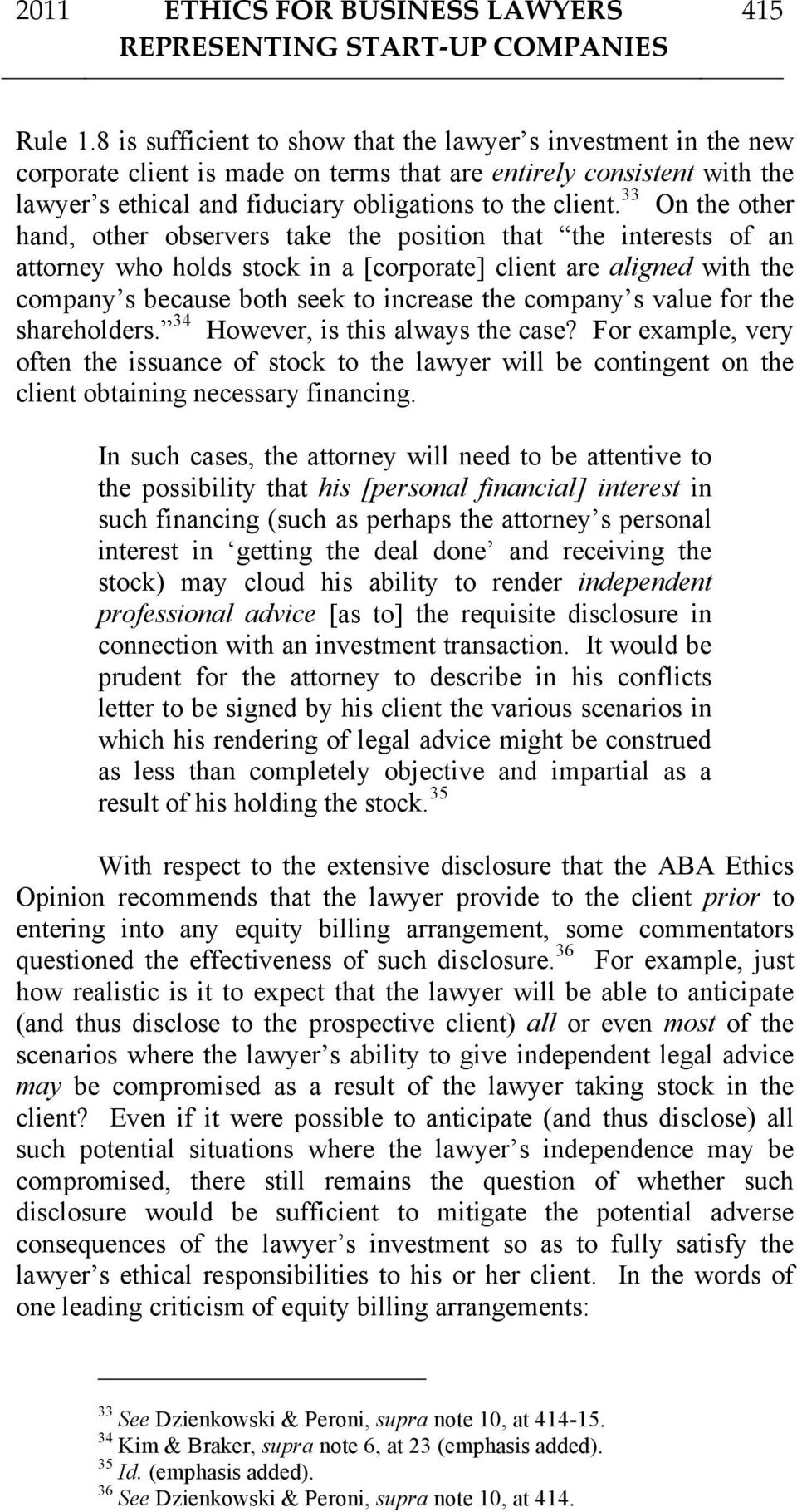 33 On the other hand, other observers take the position that the interests of an attorney who holds stock in a [corporate] client are aligned with the company s because both seek to increase the