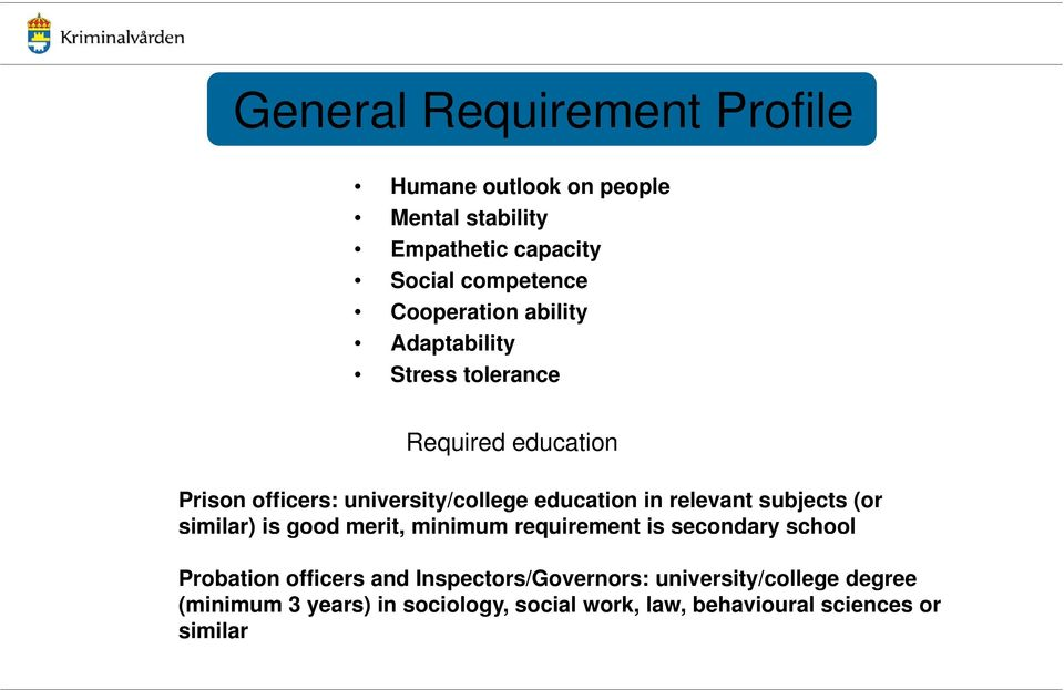in relevant subjects (or similar) is good merit, minimum requirement is secondary school Probation officers and