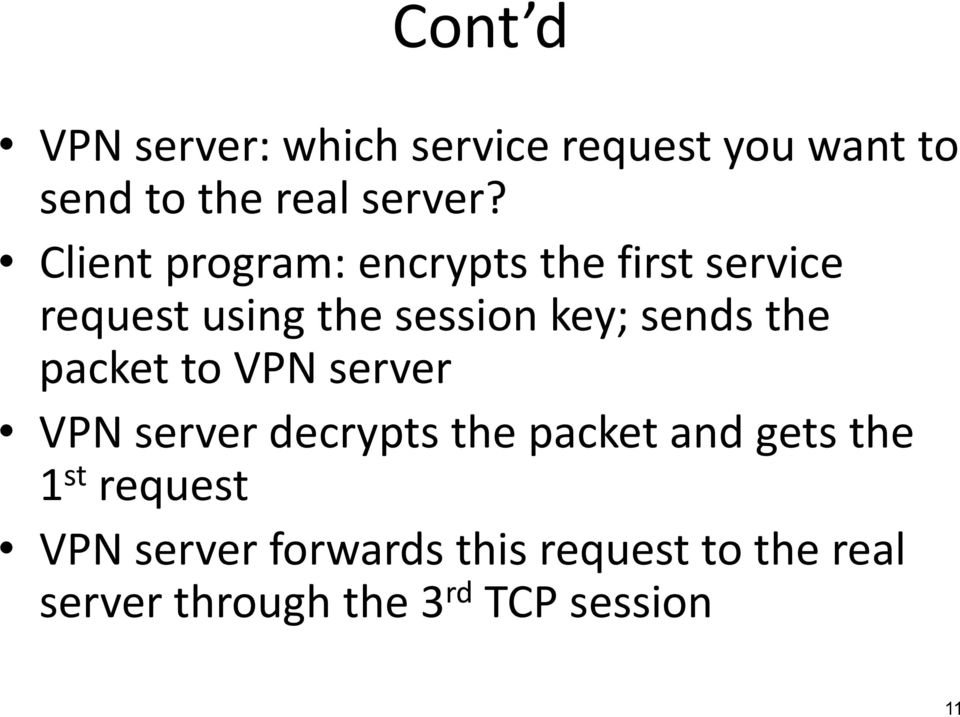 the packet to VPN server VPN server decrypts the packet and gets the 1 st