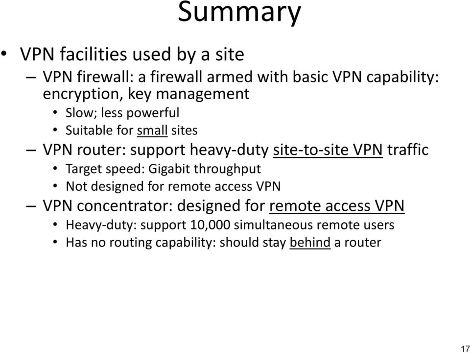 Target speed: Gigabit throughput Not designed for remote access VPN VPN concentrator: designed for remote access