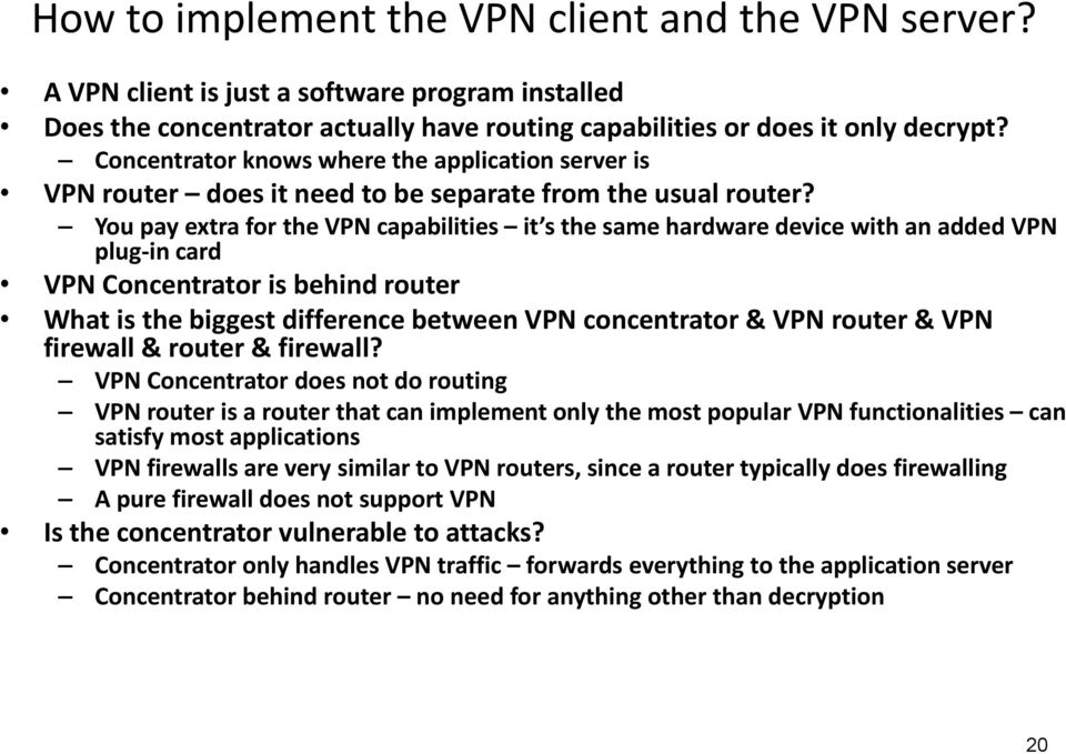 You pay extra for the VPN capabilities it s the same hardware device with an added VPN plug in card VPN Concentrator is behind router What is the biggest difference between VPN concentrator & VPN
