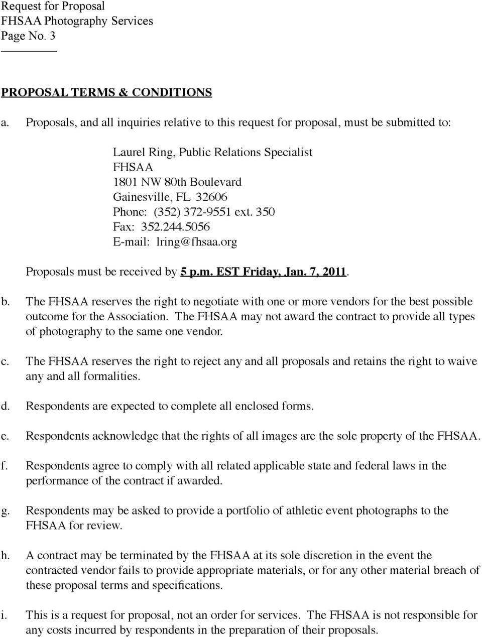 372-9551 ext. 350 Fax: 352.244.5056 E-mail: lring@fhsaa.org Proposals must be received by 5 p.m. EST Friday, Jan. 7, 2011. b. The FHSAA reserves the right to negotiate with one or more vendors for the best possible outcome for the Association.