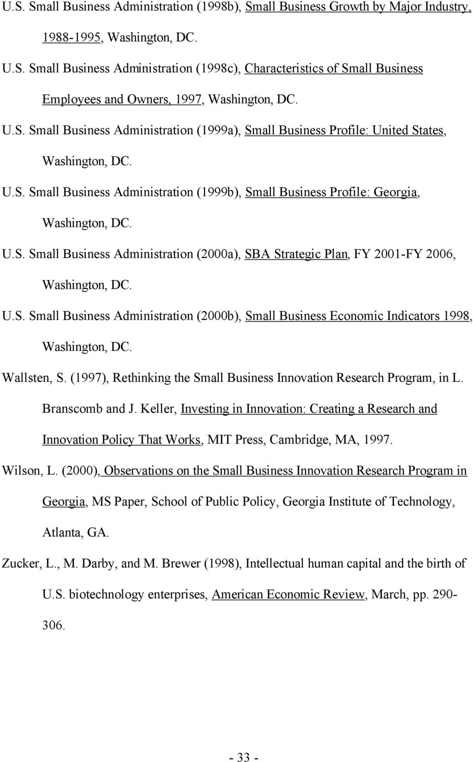 U.S. Small Business Administration (2000b), Small Business Economic Indicators 1998, Washington, DC. Wallsten, S. (1997), Rethinking the Small Business Innovation Research Program, in L.