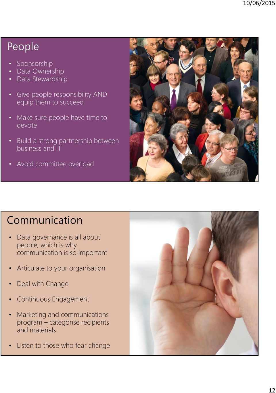 governance is all about people, which is why communication is so important Articulate to your organisation Deal with