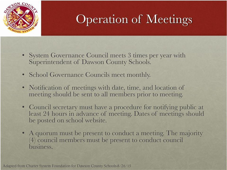 Notification of meetings with date, time, and location of meeting should be sent to all members prior to meeting.