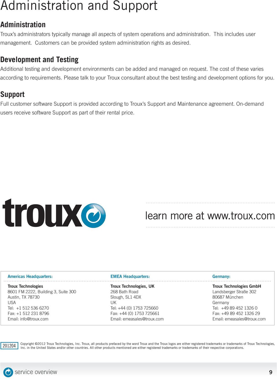 The cost of these varies according to requirements. Please talk to your Troux consultant about the best testing and development options for you.