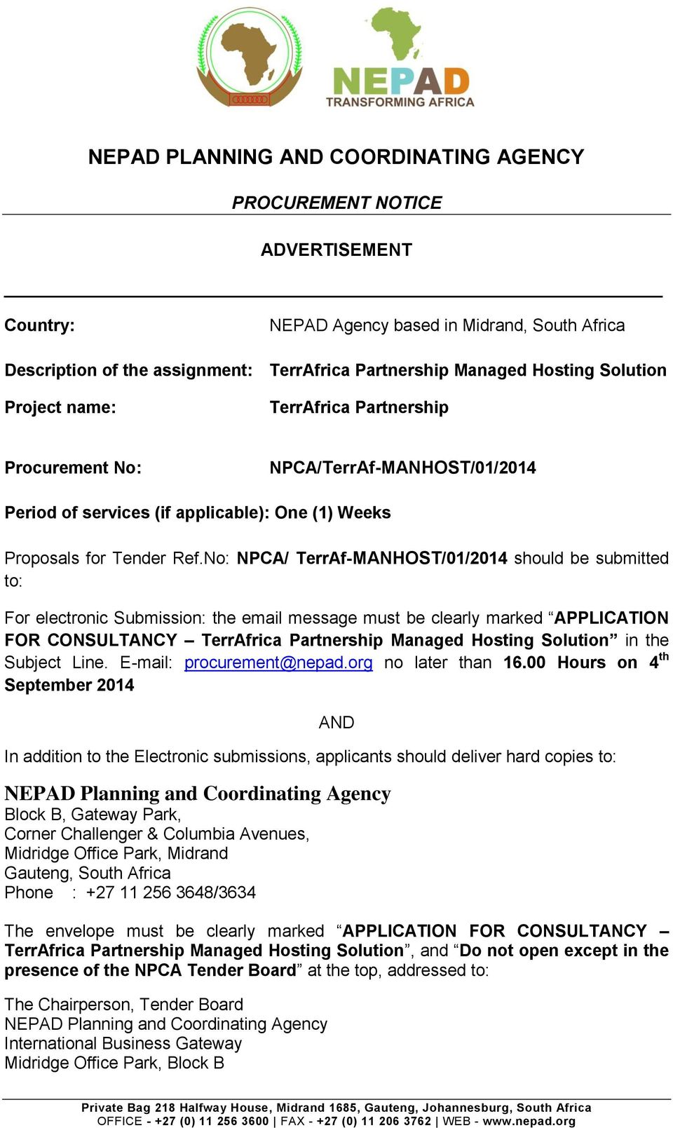No: NPCA/ TerrAf-MANHOST/01/2014 should be submitted to: For electronic Submission: the email message must be clearly marked APPLICATION FOR CONSULTANCY TerrAfrica Partnership Managed Hosting