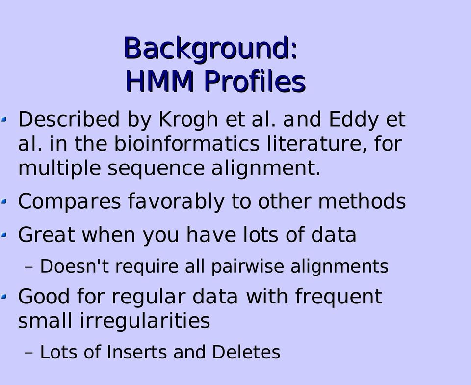 Compares favorably to other methods Great when you have lots of data Doesn't