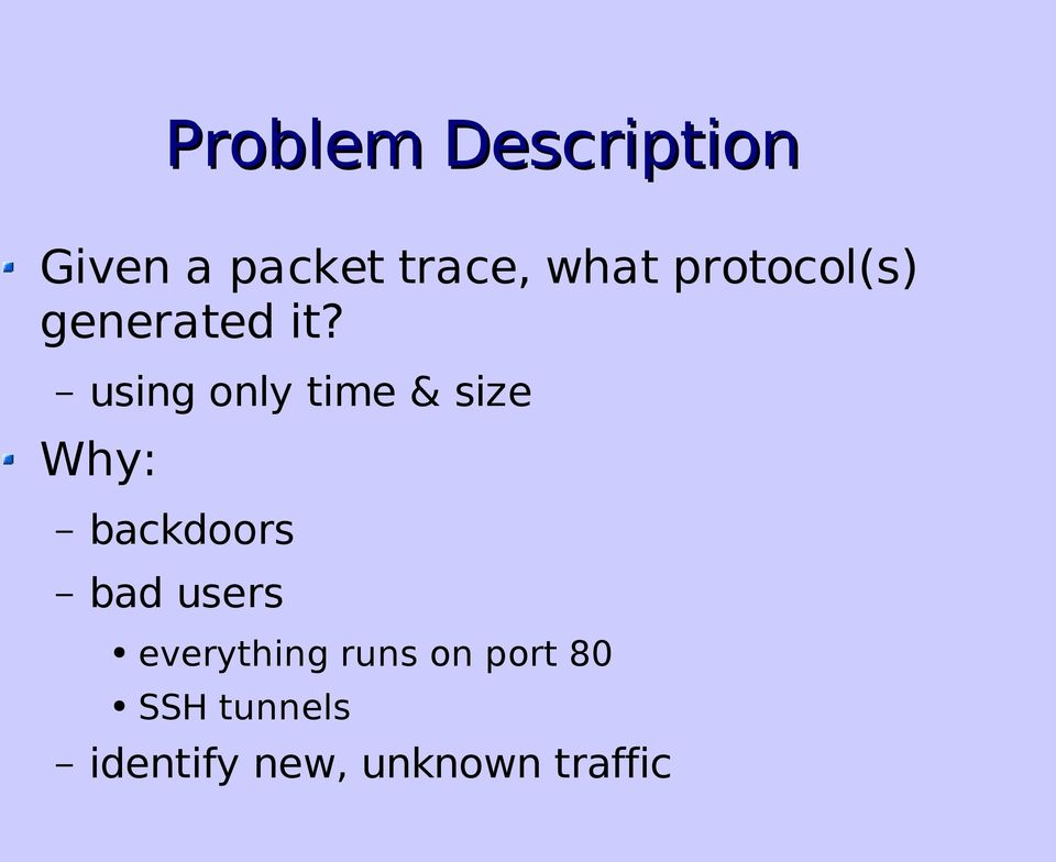 using only time & size Why: backdoors bad users