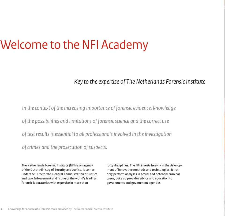 The Netherlands Forensic Institute (NFI) is an agency of the Dutch Ministry of Security and Justice.
