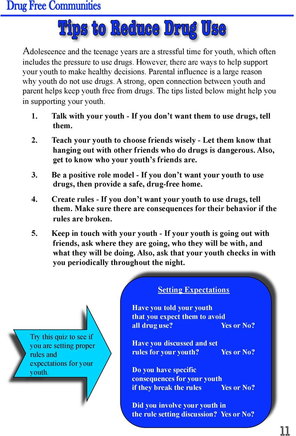 The tips listed below might help you in supporting your youth. 1. Talk with your youth - If you don t want them to use drugs, tell them. 2.