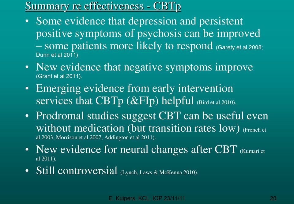 Emerging evidence from early intervention services that CBTp (&FIp) helpful (Bird et al 2010).