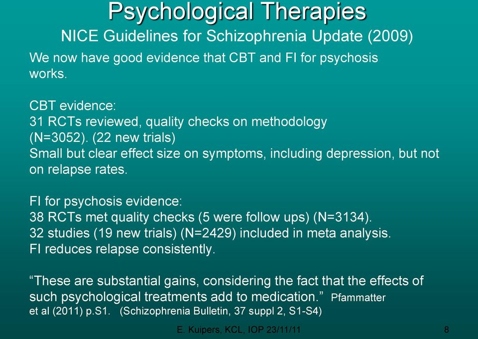 FI for psychosis evidence: 38 RCTs met quality checks (5 were follow ups) (N=3134). 32 studies (19 new trials) (N=2429) included in meta analysis. FI reduces relapse consistently.