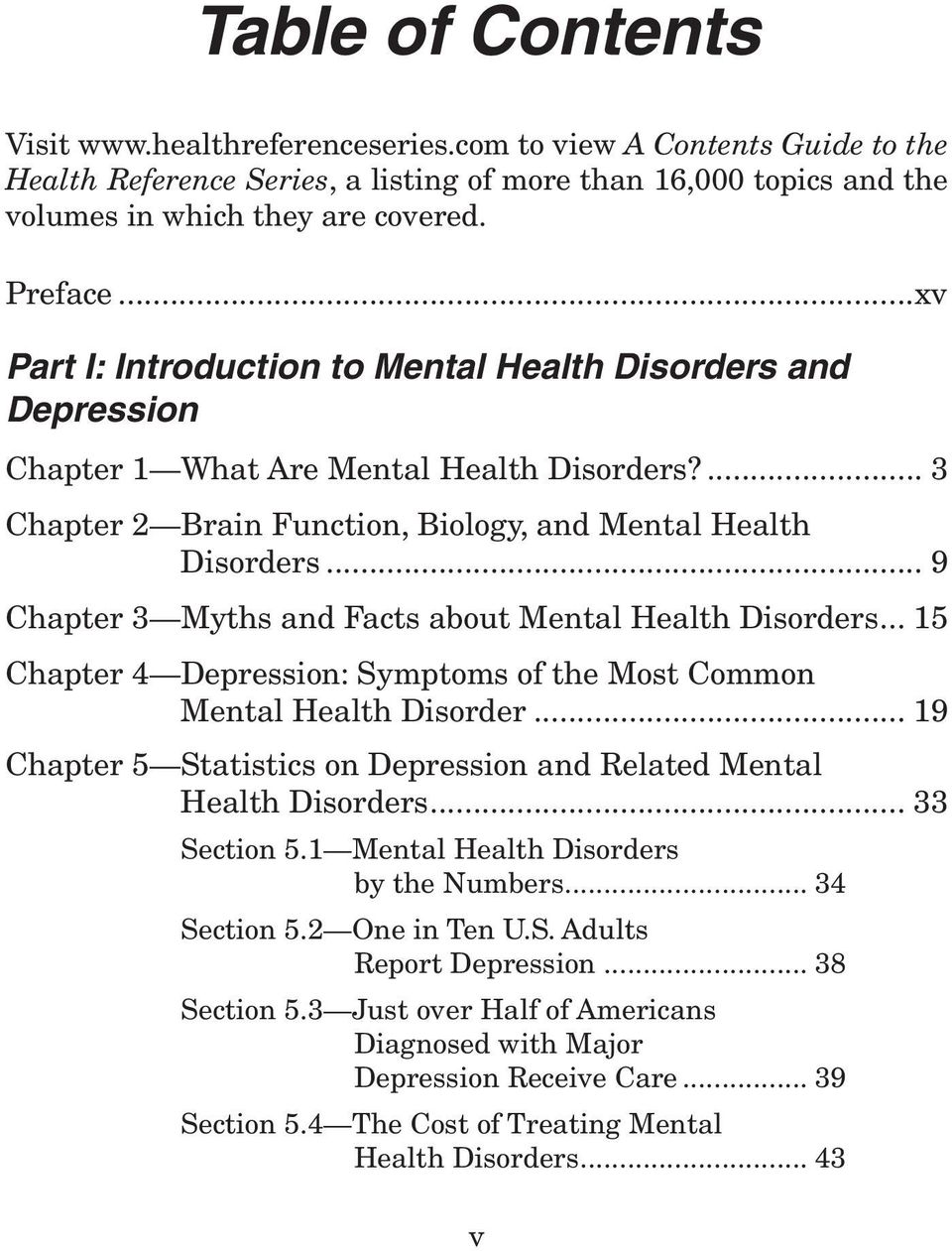 .. 9 Chapter 3 Myths and Facts about Mental Health Disorders... 15 Chapter 4 Depression: Symptoms of the Most Common Mental Health Disorder.