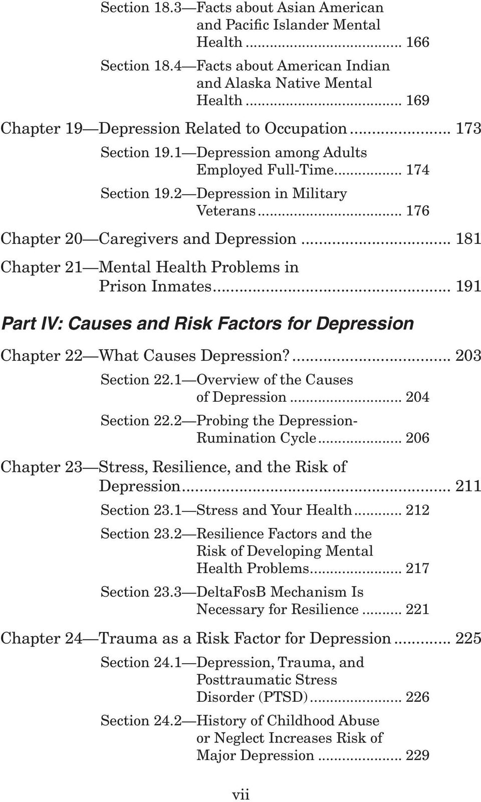 .. 176 Chapter 20 Caregivers and Depression... 181 Chapter 21 Mental Health Problems in Prison Inmates... 191 Part IV: Causes and Risk Factors for Depression Chapter 22 What Causes Depression?
