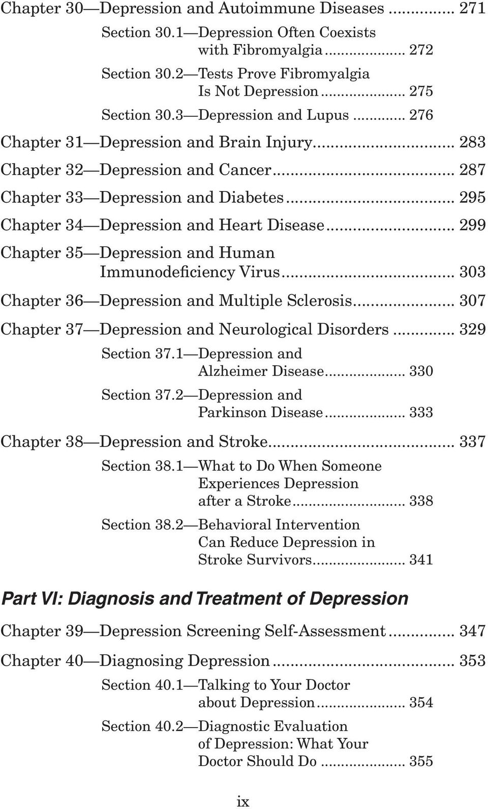 .. 299 Chapter 35 Depression and Human Immunodeficiency Virus... 303 Chapter 36 Depression and Multiple Sclerosis... 307 Chapter 37 Depression and Neurological Disorders... 329 Section 37.