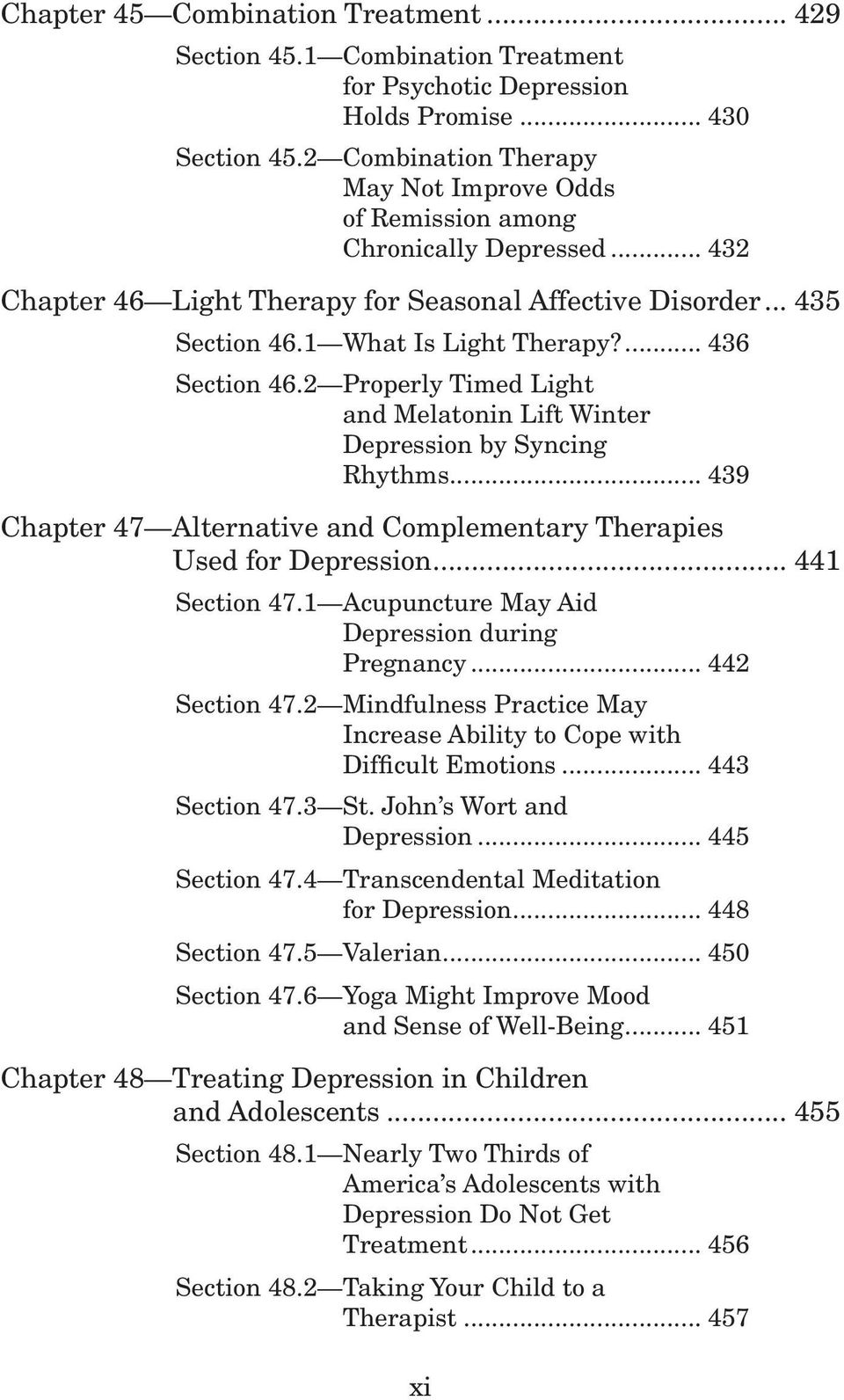 ... 436 Section 46.2 Properly Timed Light and Melatonin Lift Winter Depression by Syncing Rhythms... 439 Chapter 47 Alternative and Complementary Therapies Used for Depression... 441 Section 47.