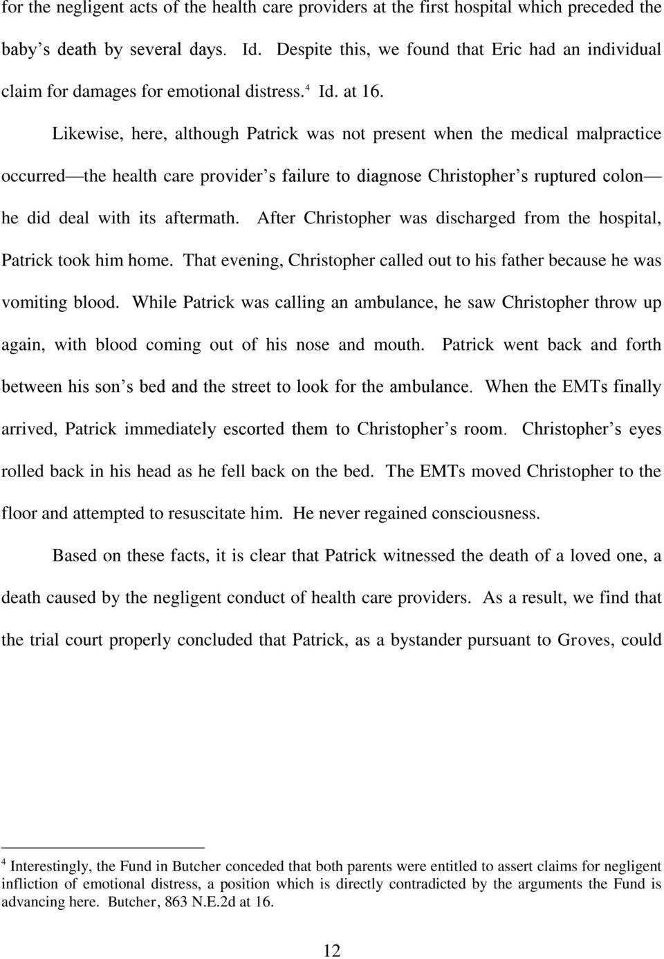 Likewise, here, although Patrick was not present when the medical malpractice occurred the health care provider s failure to diagnose Christopher s ruptured colon he did deal with its aftermath.