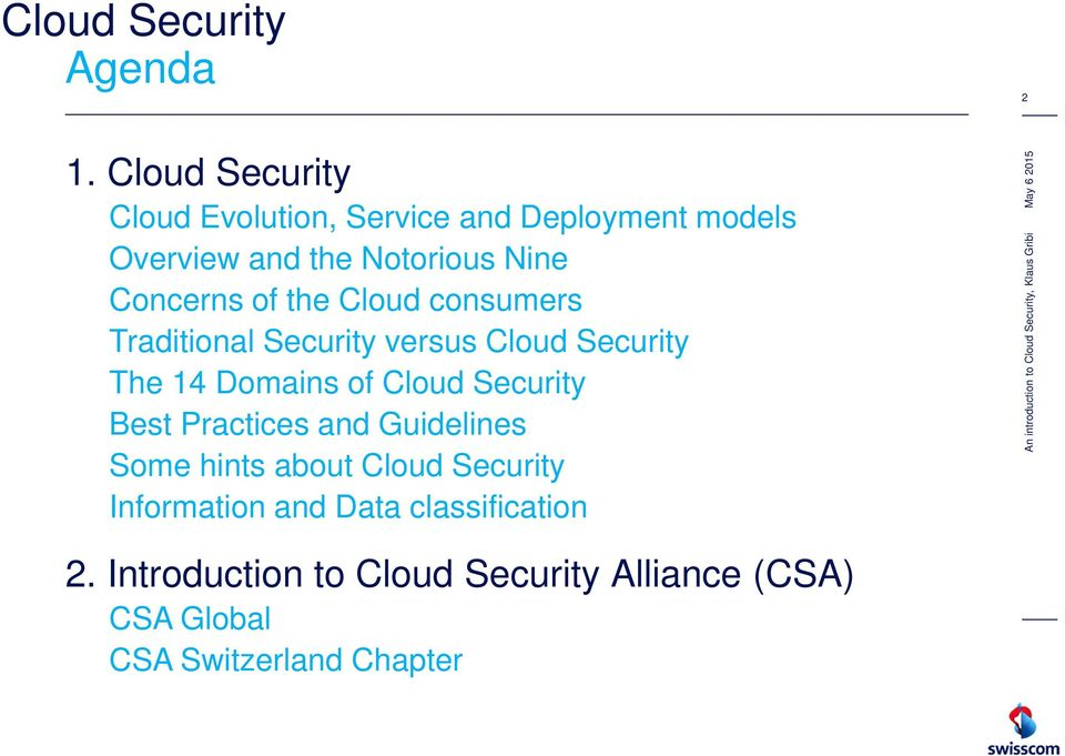 Concerns of the Cloud consumers Traditional Security versus Cloud Security The 14 Domains of Cloud