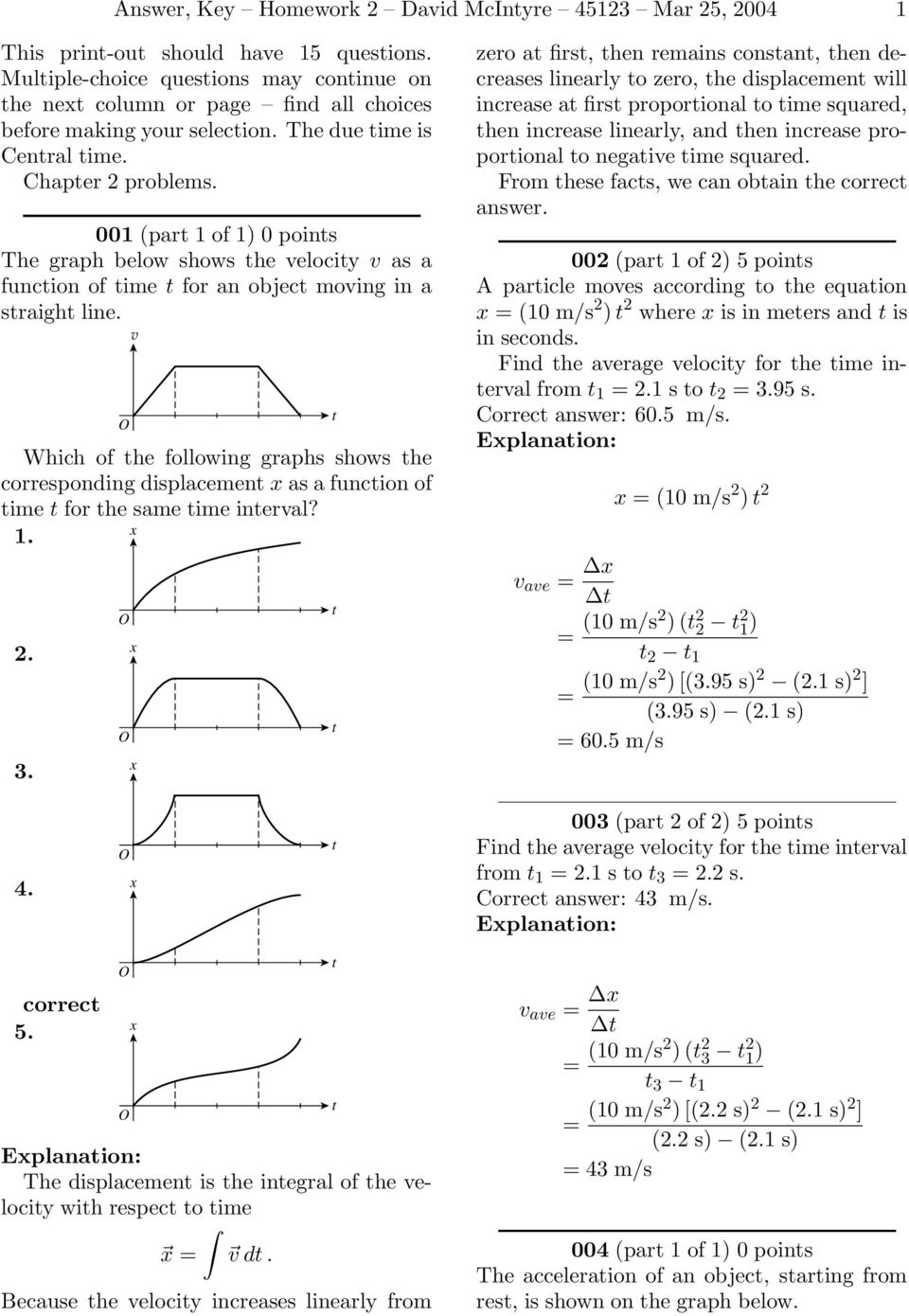 Which of he following graphs shows he corresponding displacemen as a funcion of ime for he same ime ineral? 1. 2. 3.