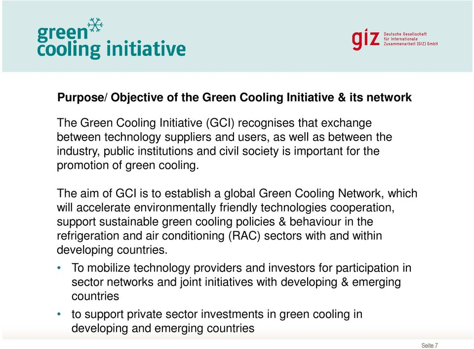 The aim of GCI is to establish a global Green Cooling Network, which will accelerate environmentally friendly technologies cooperation, support sustainable green cooling policies & behaviour in the