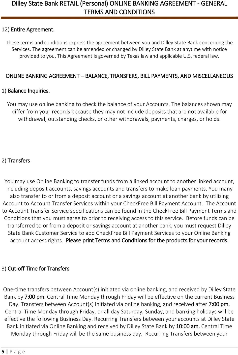 ONLINE BANKING AGREEMENT BALANCE, TRANSFERS, BILL PAYMENTS, AND MISCELLANEOUS 1) Balance Inquiries. You may use online banking to check the balance of your Accounts.