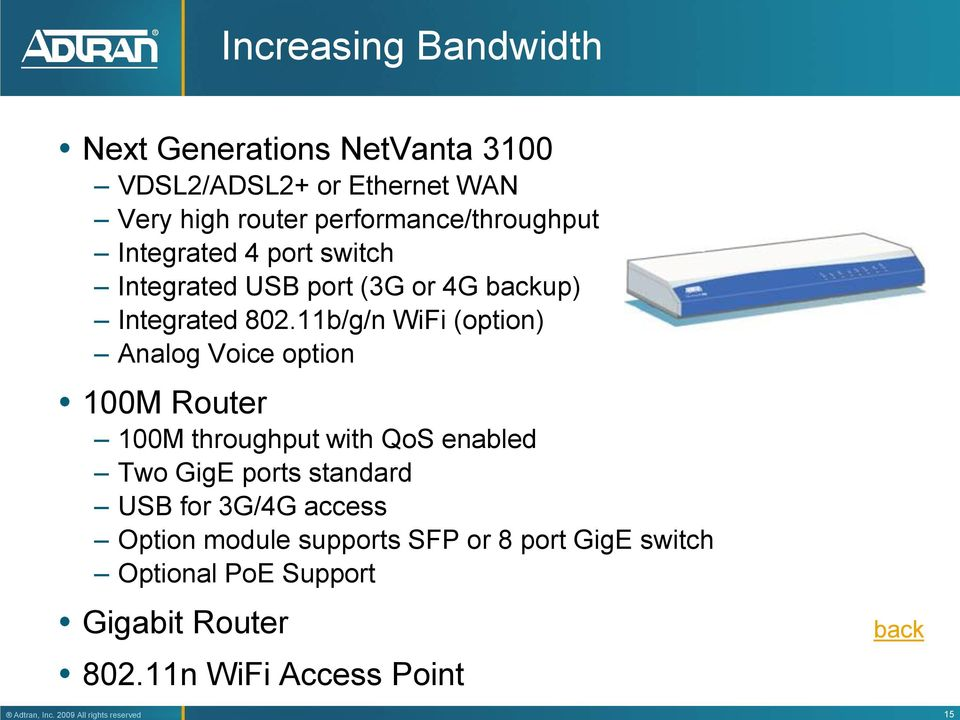 router performance/throughput Integrated 4 port switch Integrated USB port (3G or 4G backup) Integrated 802.
