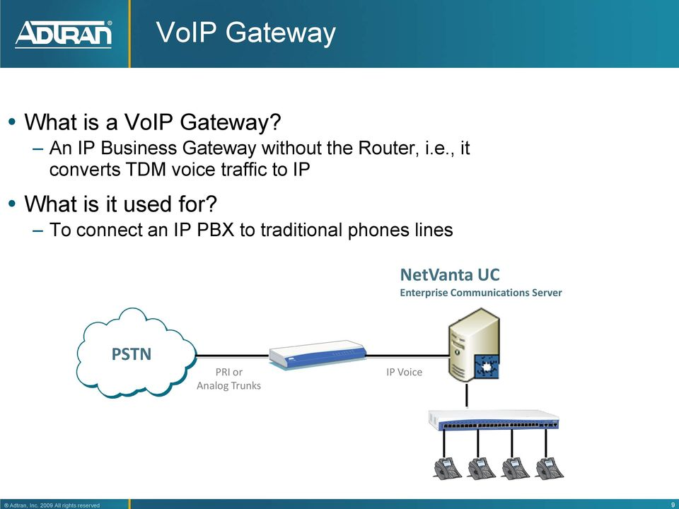 To connect an IP PBX to traditional phones lines NetVanta UC Enterprise