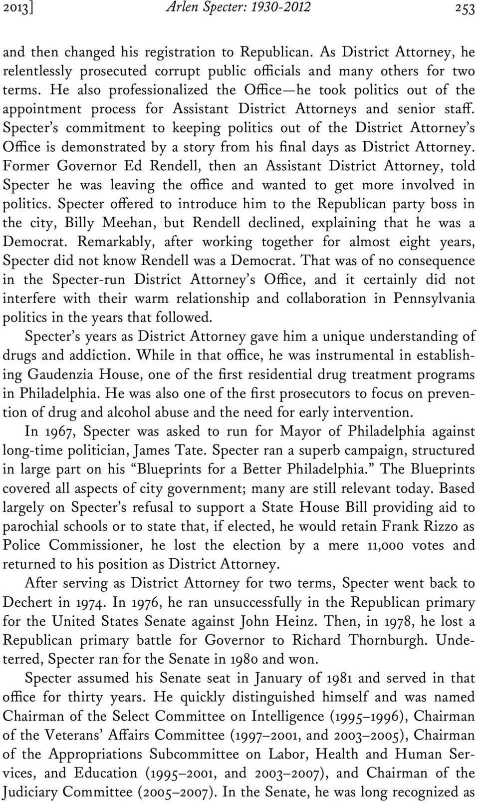 Specter s commitment to keeping politics out of the District Attorney s Office is demonstrated by a story from his final days as District Attorney.