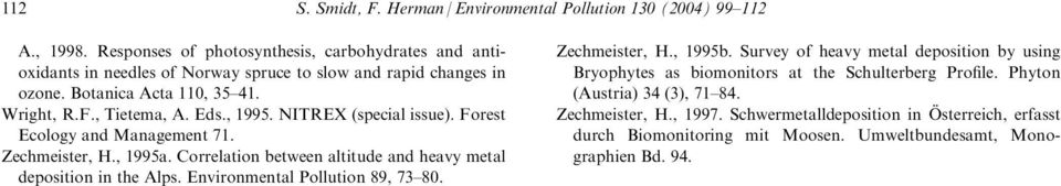 , 1995. NITREX (special issue). Forest Ecology and Management 71. Zechmeister, H., 1995a. Correlation between altitude and heavy metal deposition in the Alps.