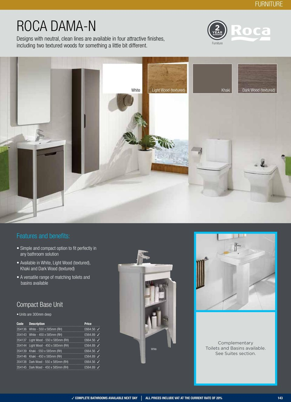 Dark Wood (textured) A versatile range of matching toilets and basins available Compact Units are 300mm deep 354136 White - 550 x 585mm (RH) 664.56 354143 White - 450 x 585mm (RH) 564.