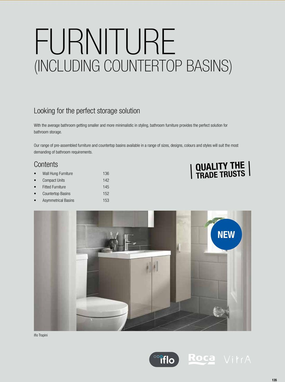 Our range of pre-assembled furniture and countertop basins available in a range of sizes, designs, colours and styles will suit the