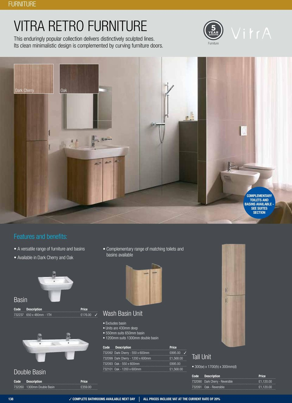 of matching toilets and basins available Basin 732237 650 x 480mm - 1TH 176.00 Wash Basin Unit Double Basin 732260 1300mm Double Basin 359.