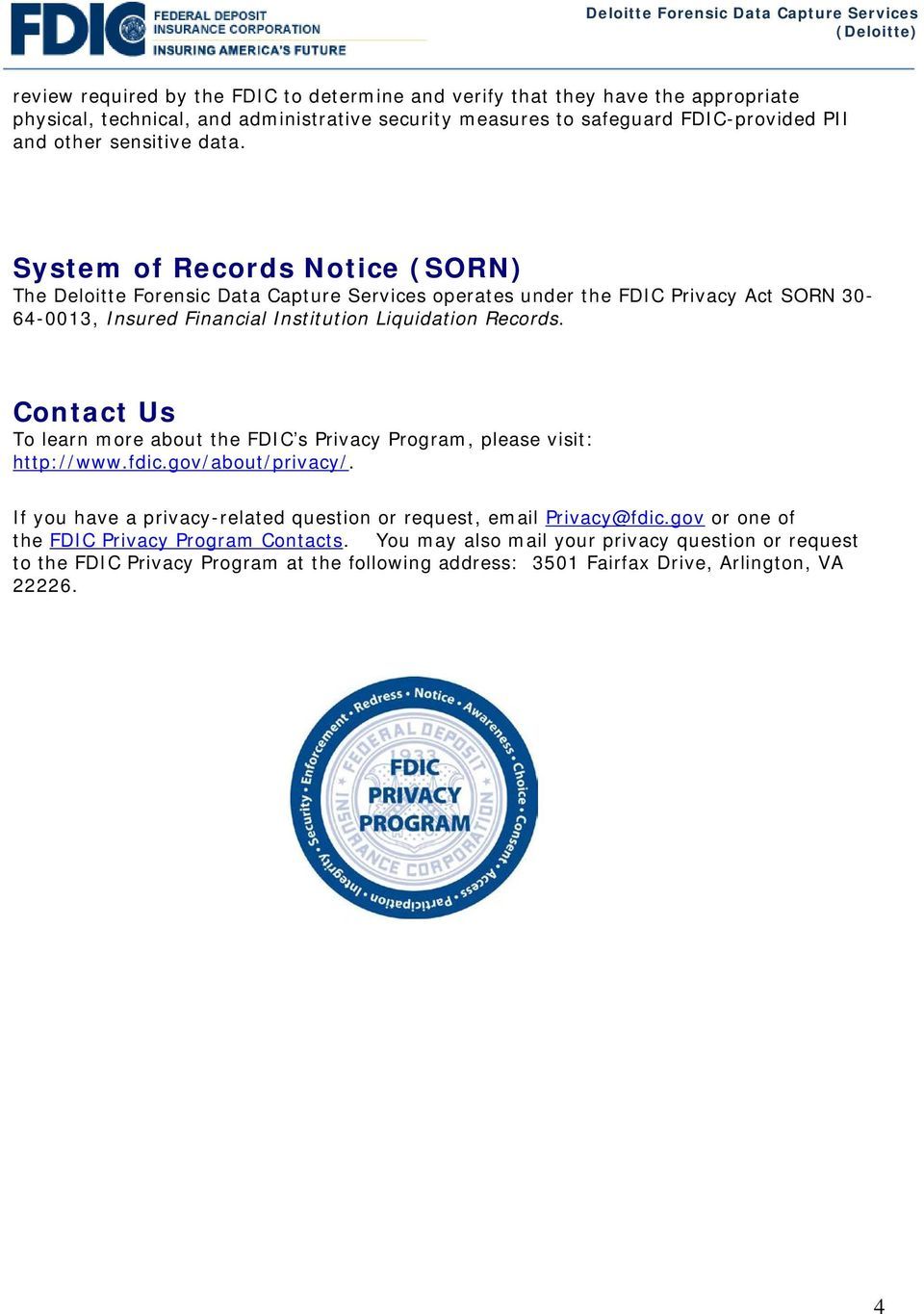 System of Records Notice (SORN) The Deloitte Forensic Data Capture Services operates under the FDIC Privacy Act SORN 30-64-0013, Insured Financial Institution Liquidation Records.