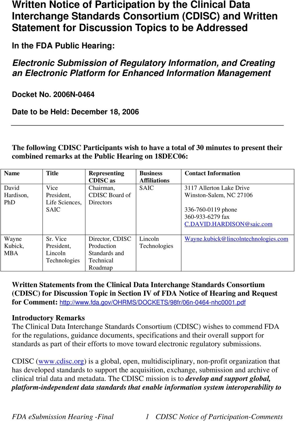 2006N-0464 Date to be Held: December 18, 2006 The following CDISC Participants wish to have a total of 30 minutes to present their combined remarks at the Public Hearing on 18DEC06: Name Title