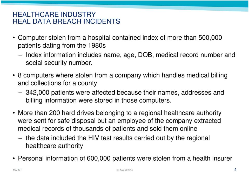 8 computers where stolen from a company which handles medical billing and collections for a county 342,000 patients were affected because their names, addresses and billing information were stored in