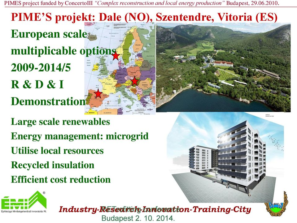 Demonstration Large scale renewables Energy management: microgrid Utilise local resources Recycled insulation