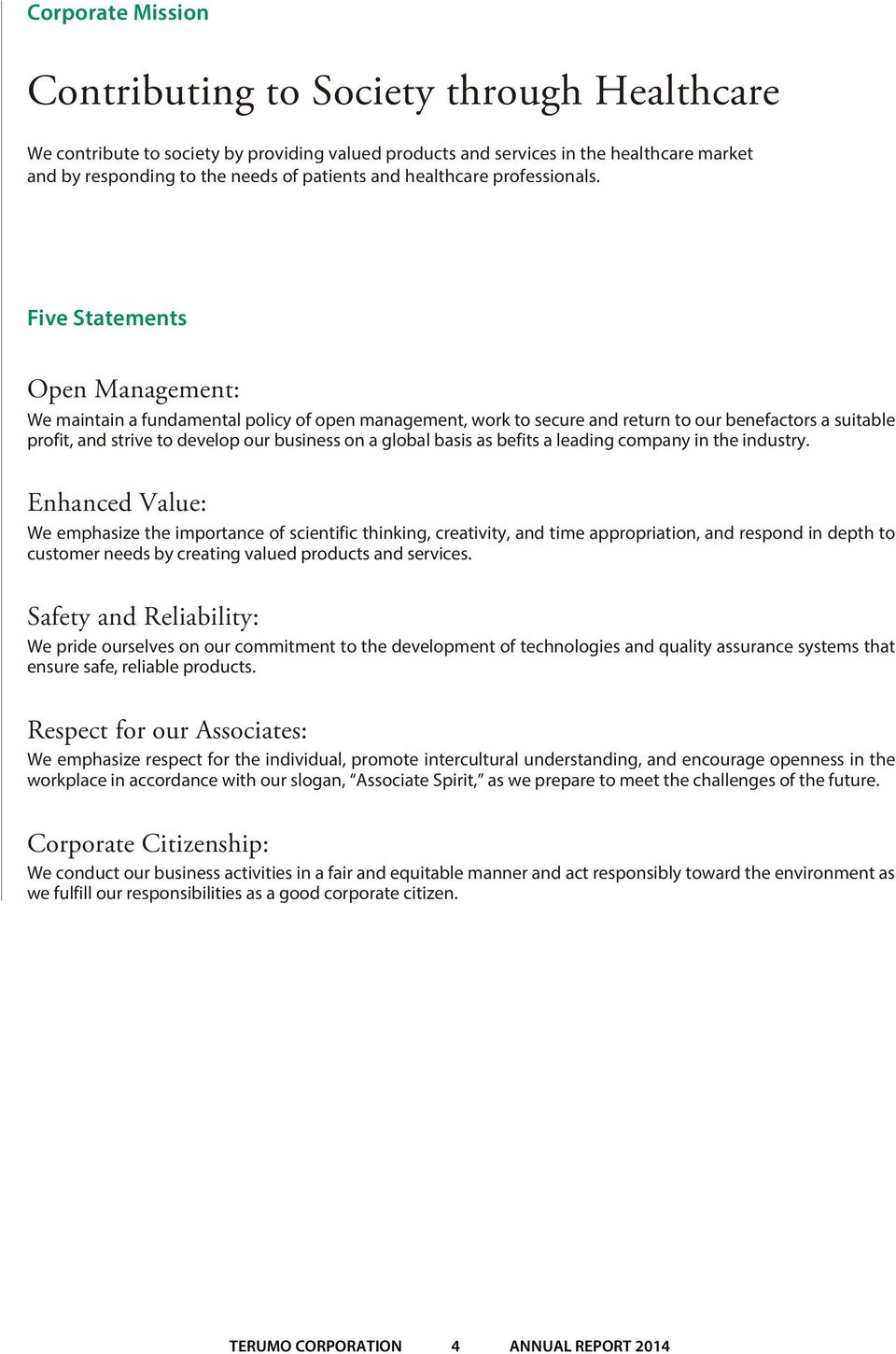 Five Statements Open Management: We maintain a fundamental policy of open management, work to secure and return to our benefactors a suitable profit, and strive to develop our business on a global