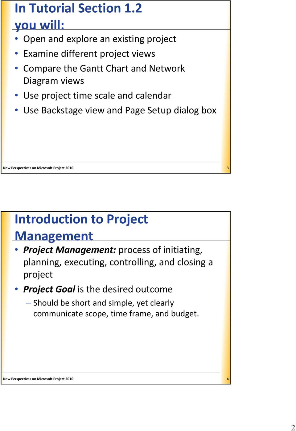 time scale and calendar Use Backstage view and Page Setup dialog box New Perspectives on Microsoft Project 2010 3 Introduction to Project