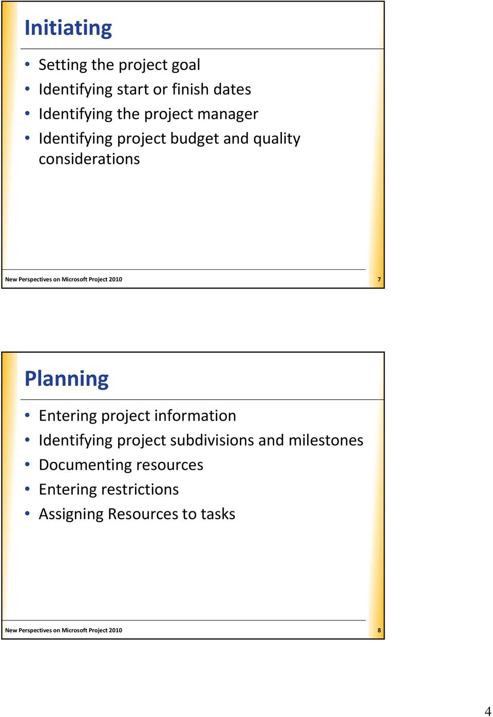 Planning Entering project information Identifying project subdivisions and milestones Documenting