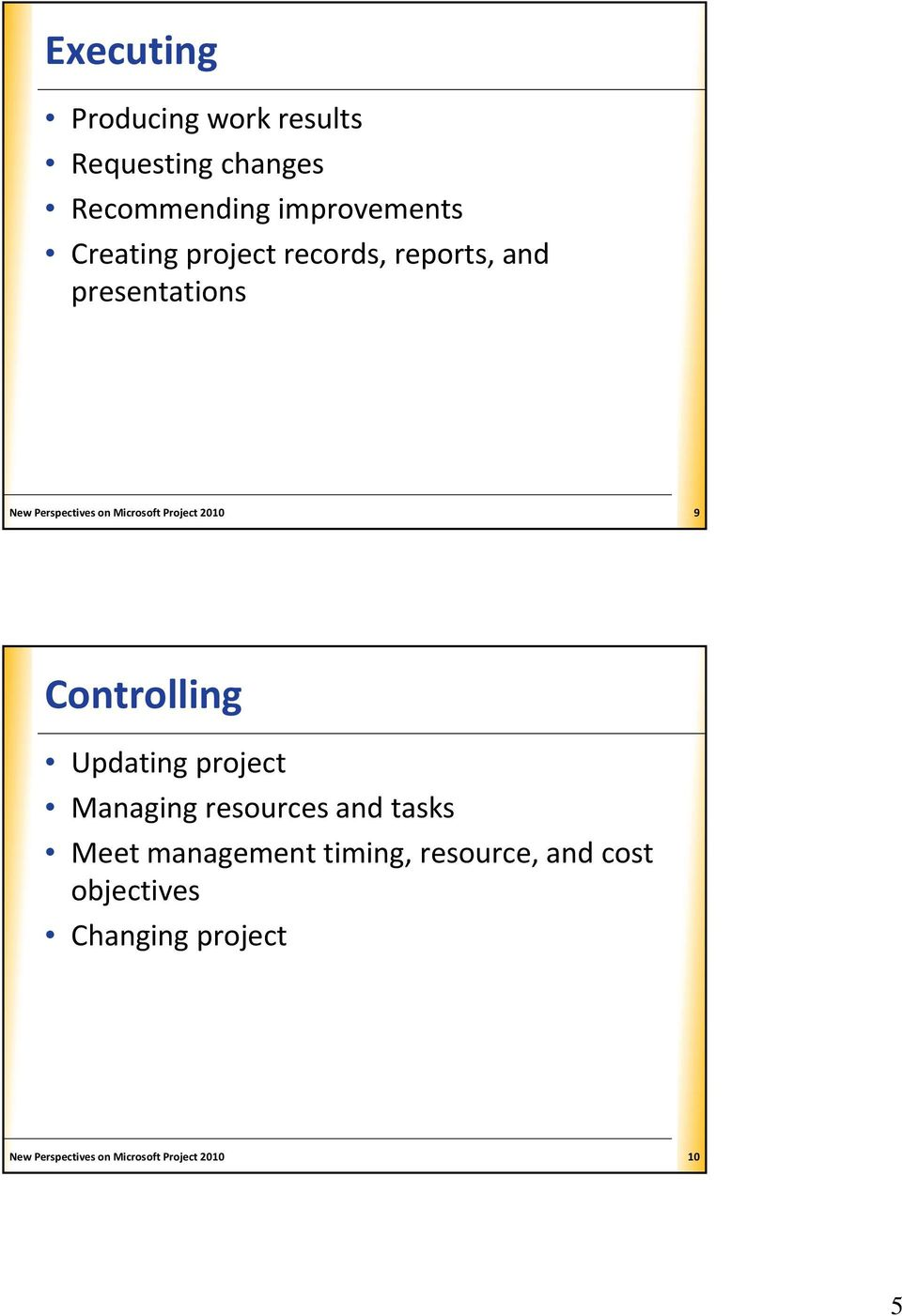 9 Controlling Updating project Managing resources and tasks Meet management timing,
