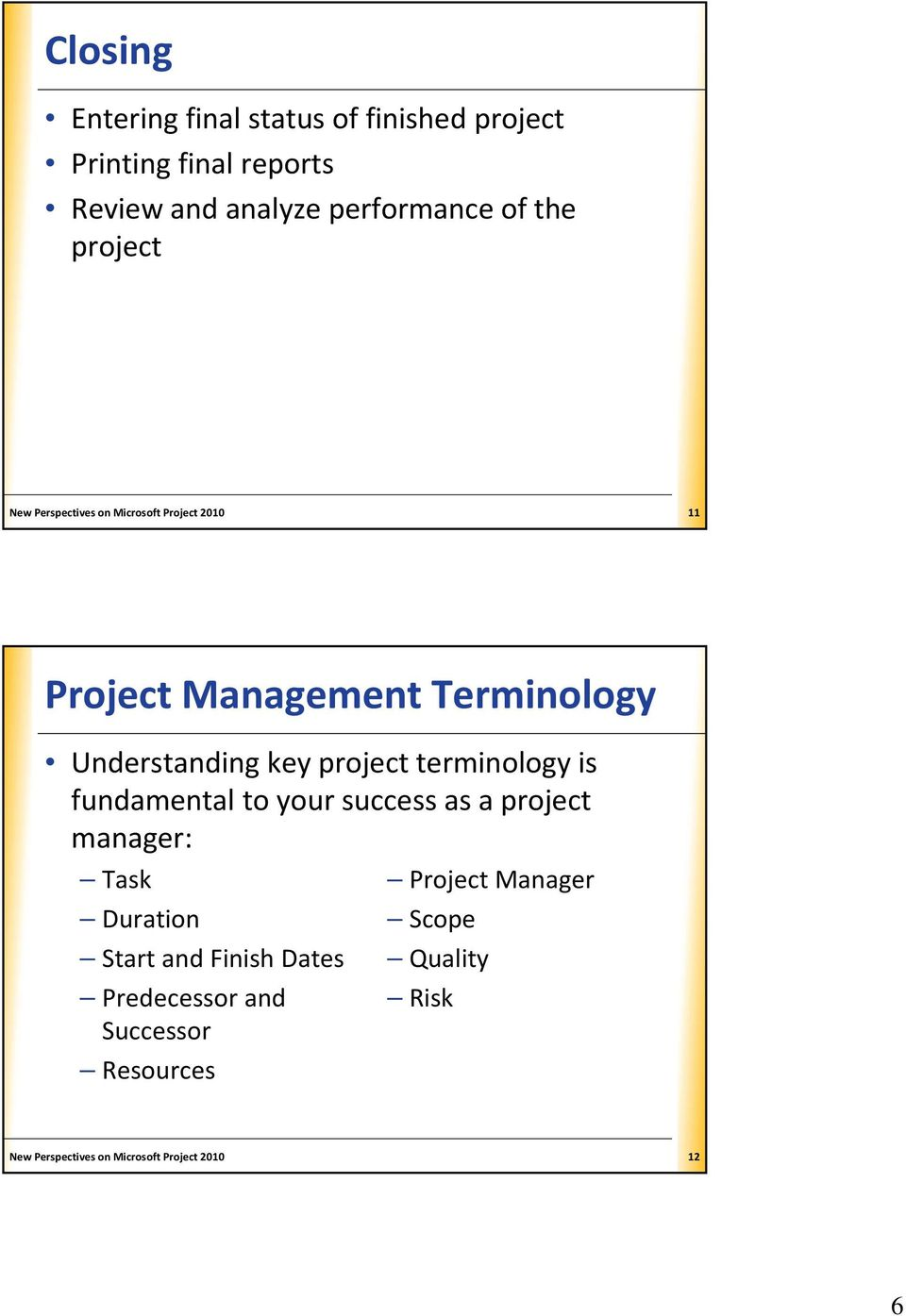 terminology is fundamental to your success as a project manager: Task Duration Start and Finish Dates