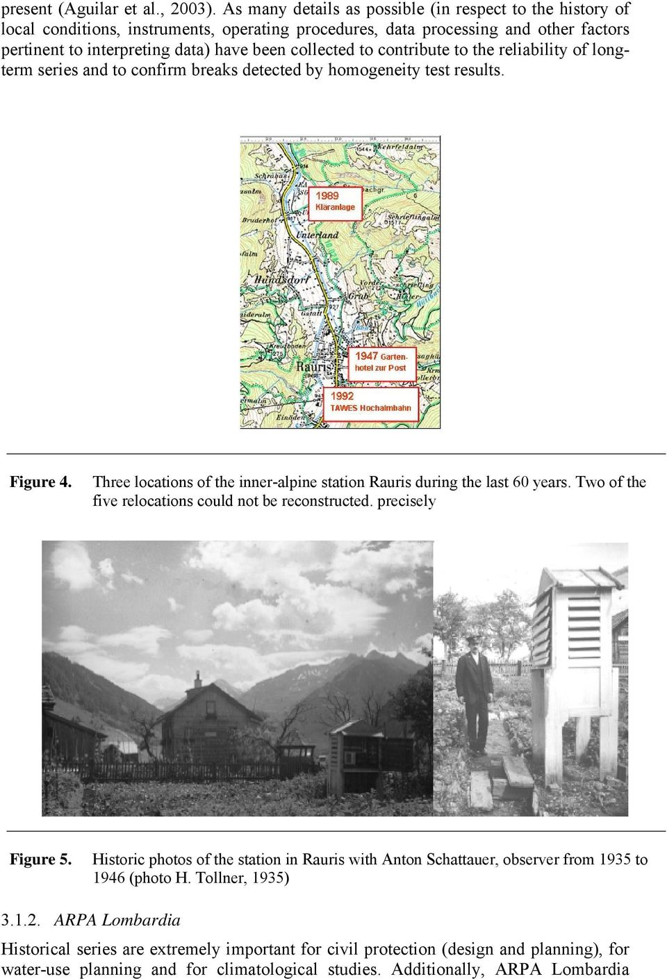 contribute to the reliability of longterm series and to confirm breaks detected by homogeneity test results. Figure 4. Three locations of the inner-alpine station Rauris during the last 60 years.