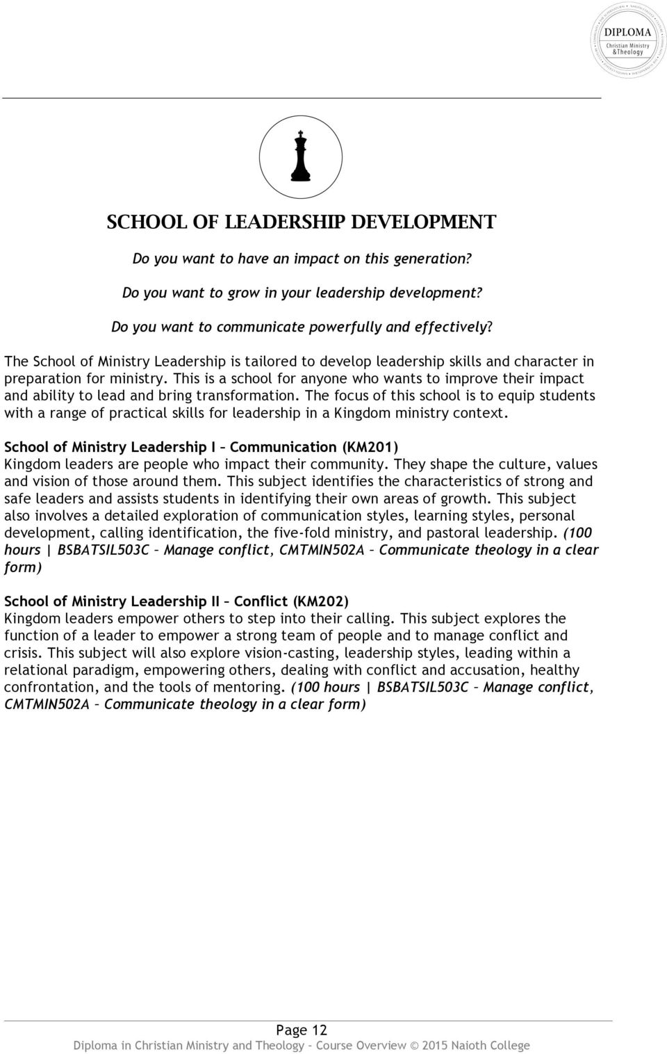 This is a school for anyone who wants to improve their impact and ability to lead and bring transformation.